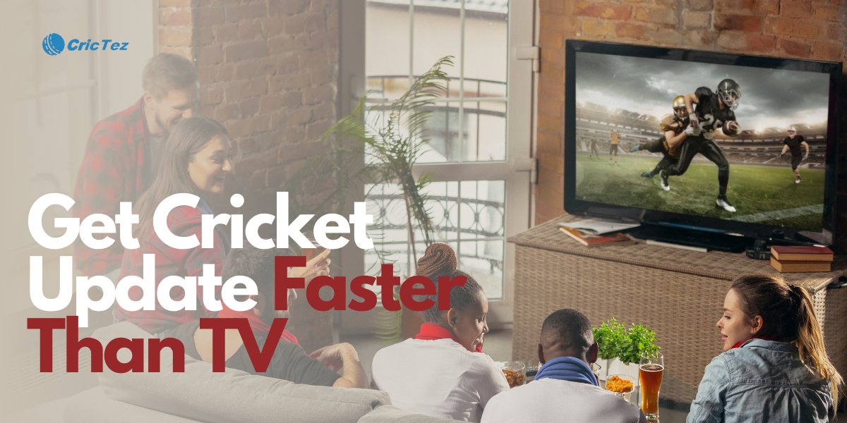 Get Cricket Update Faster Than TV